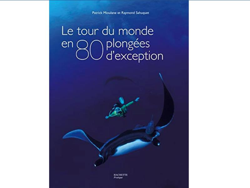 Le tour du monde en 80 plongées d'exception